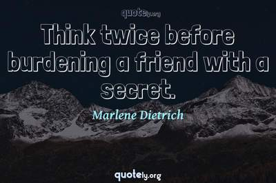 Photo Quote of Think twice before burdening a friend with a secret.