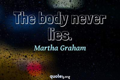 Photo Quote of The body never lies.