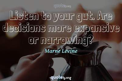 Photo Quote of Listen to your gut. Are decisions more expansive or narrowing?