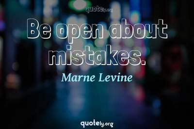 Photo Quote of Be open about mistakes.