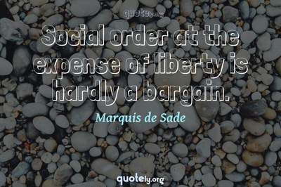 Photo Quote of Social order at the expense of liberty is hardly a bargain.