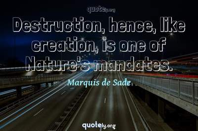 Photo Quote of Destruction, hence, like creation, is one of Nature's mandates.