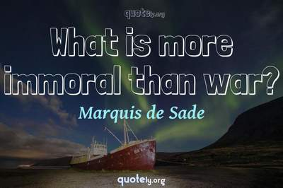 Photo Quote of What is more immoral than war?