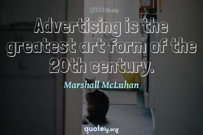 Photo Quote of Advertising is the greatest art form of the 20th century.