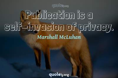 Photo Quote of Publication is a self-invasion of privacy.