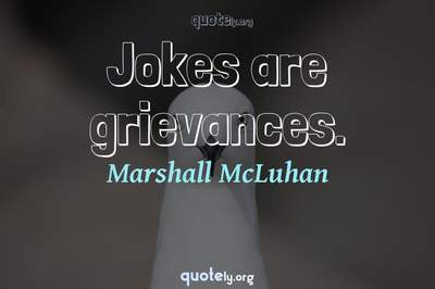 Photo Quote of Jokes are grievances.