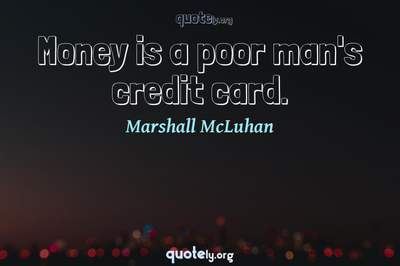Photo Quote of Money is a poor man's credit card.