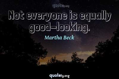 Photo Quote of Not everyone is equally good-looking.