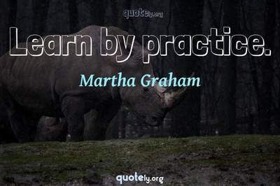 Photo Quote of Learn by practice.