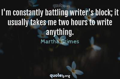 Photo Quote of I'm constantly battling writer's block; it usually takes me two hours to write anything.
