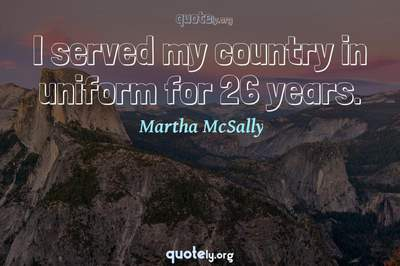 Photo Quote of I served my country in uniform for 26 years.
