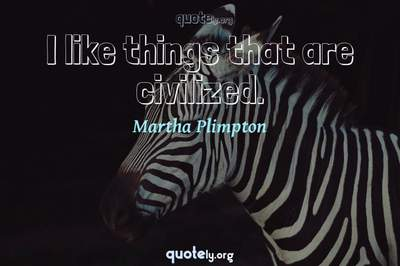 Photo Quote of I like things that are civilized.