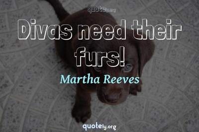 Photo Quote of Divas need their furs!