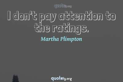 Photo Quote of I don't pay attention to the ratings.