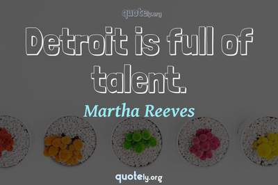 Photo Quote of Detroit is full of talent.