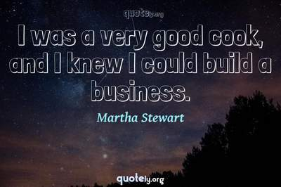 Photo Quote of I was a very good cook, and I knew I could build a business.