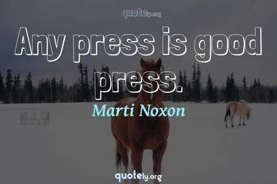 Photo Quote of Any press is good press.