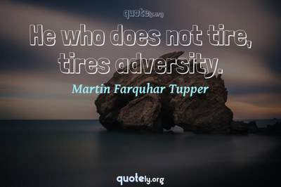 Photo Quote of He who does not tire, tires adversity.