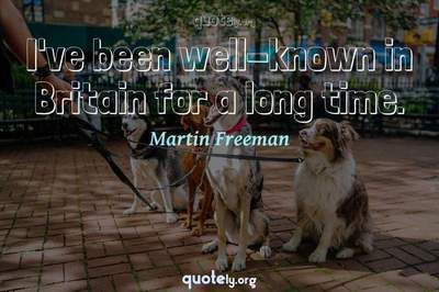 Photo Quote of I've been well-known in Britain for a long time.
