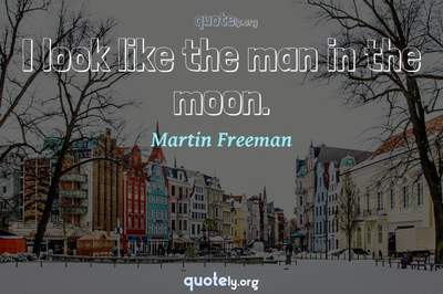 Photo Quote of I look like the man in the moon.