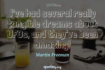 Photo Quote of I've had several really tangible dreams about UFOs, and they've been amazing!