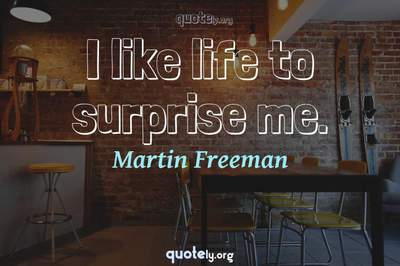 Photo Quote of I like life to surprise me.