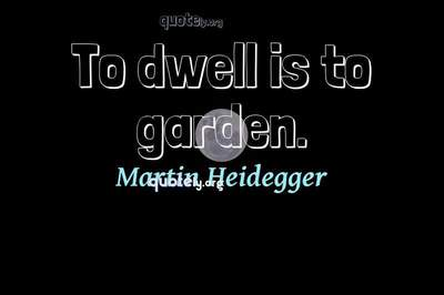 Photo Quote of To dwell is to garden.