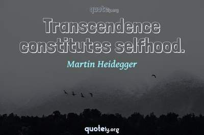 Photo Quote of Transcendence constitutes selfhood.