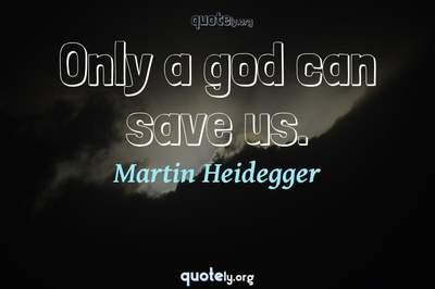 Photo Quote of Only a god can save us.