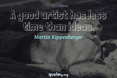 Photo Quote of A good artist has less time than ideas.