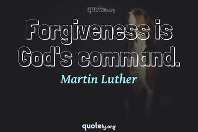 Photo Quote of Forgiveness is God's command.