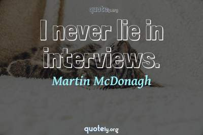 Photo Quote of I never lie in interviews.
