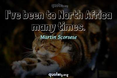 Photo Quote of I've been to North Africa many times.
