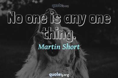 Photo Quote of No one is any one thing.
