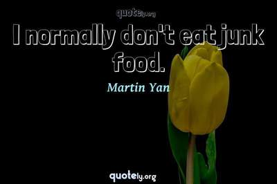 Photo Quote of I normally don't eat junk food.