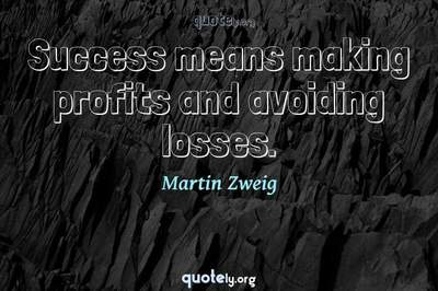 Photo Quote of Success means making profits and avoiding losses.
