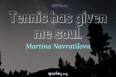 Photo Quote of Tennis has given me soul.