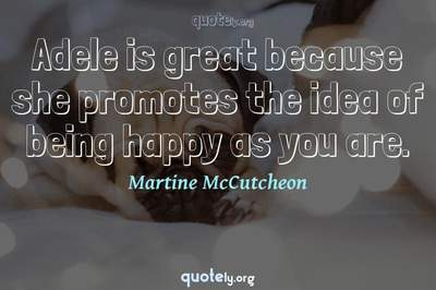 Photo Quote of Adele is great because she promotes the idea of being happy as you are.