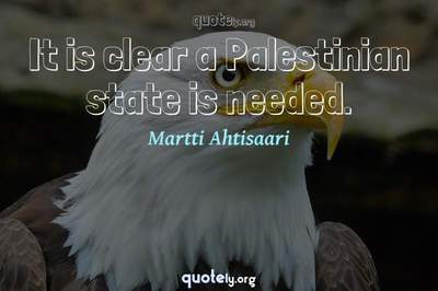 Photo Quote of It is clear a Palestinian state is needed.