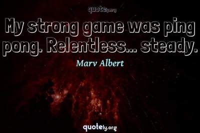 Photo Quote of My strong game was ping pong. Relentless... steady.