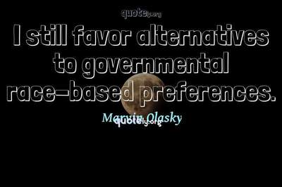 Photo Quote of I still favor alternatives to governmental race-based preferences.