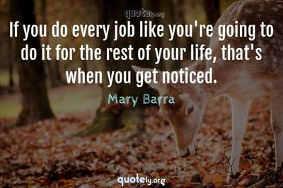 Photo Quote of If you do every job like you're going to do it for the rest of your life, that's when you get noticed.