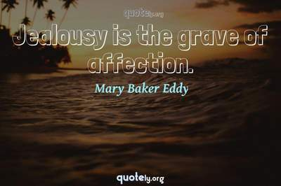 Photo Quote of Jealousy is the grave of affection.
