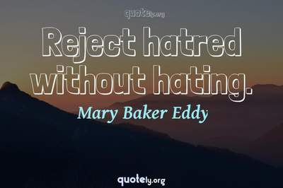 Photo Quote of Reject hatred without hating.