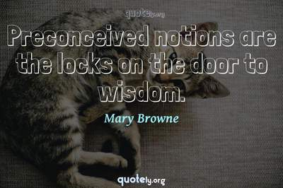 Photo Quote of Preconceived notions are the locks on the door to wisdom.