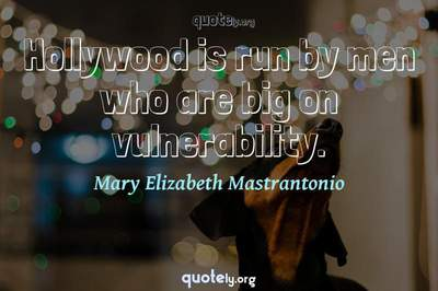 Photo Quote of Hollywood is run by men who are big on vulnerability.