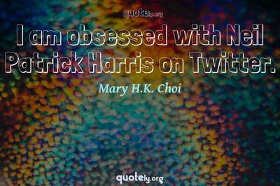 Photo Quote of I am obsessed with Neil Patrick Harris on Twitter.