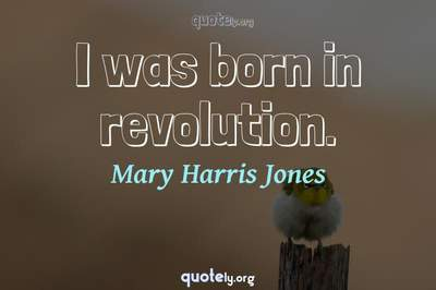 Photo Quote of I was born in revolution.