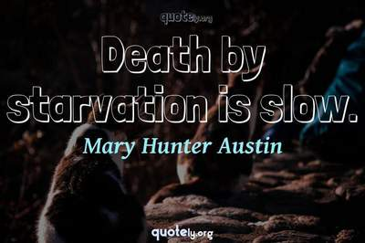 Photo Quote of Death by starvation is slow.