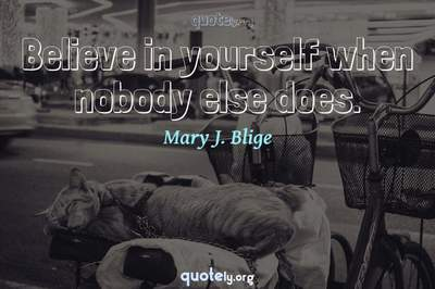 Photo Quote of Believe in yourself when nobody else does.